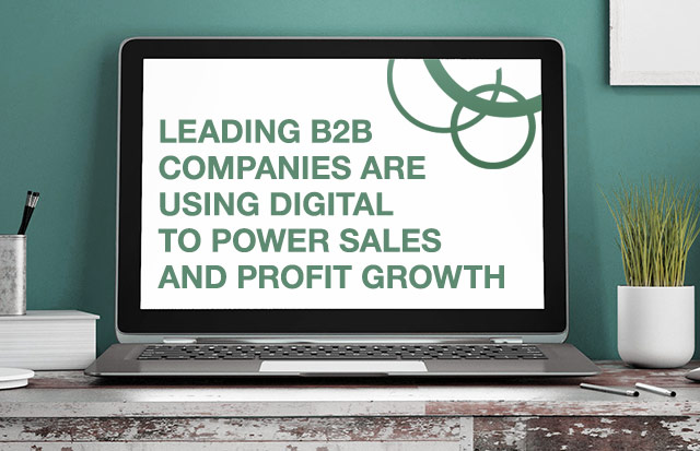 Leading B2B companies are using digital to power sales and profit growth